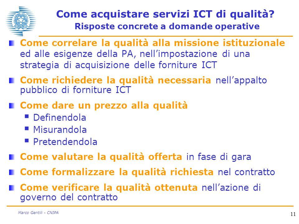 11 Marco Gentili - CNIPA Come acquistare servizi ICT di qualità? Risposte concrete a domande operative Come correlare la qualità alla missione istituz