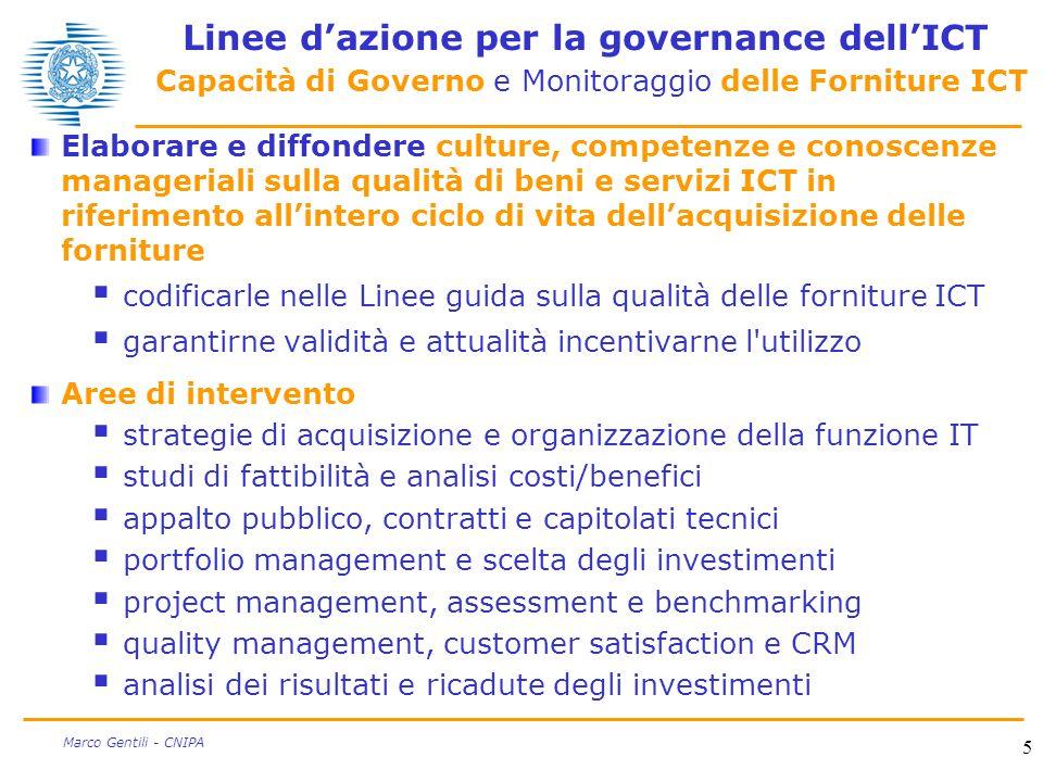 5 Marco Gentili - CNIPA Linee d'azione per la governance dell'ICT Capacità di Governo e Monitoraggio delle Forniture ICT Elaborare e diffondere cultur