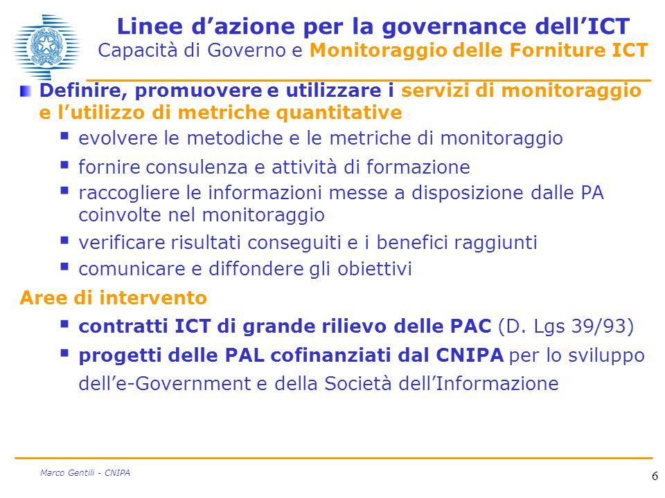 6 Marco Gentili - CNIPA Linee d'azione per la governance dell'ICT Capacità di Governo e Monitoraggio delle Forniture ICT Definire, promuovere e utiliz