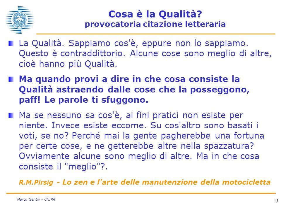 9 Marco Gentili - CNIPA Cosa è la Qualità? provocatoria citazione letteraria La Qualità. Sappiamo cos'è, eppure non lo sappiamo. Questo è contradditto