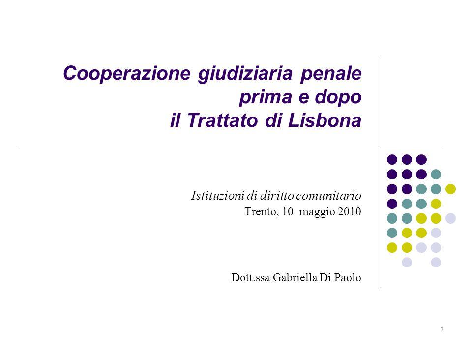 1 Istituzioni di diritto comunitario Trento, 10 maggio 2010 Dott.ssa Gabriella Di Paolo Cooperazione giudiziaria penale prima e dopo il Trattato di Li