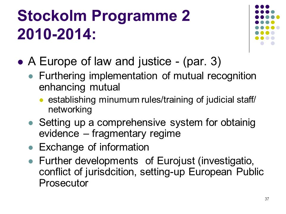 37 Stockolm Programme 2 2010-2014: A Europe of law and justice - (par.