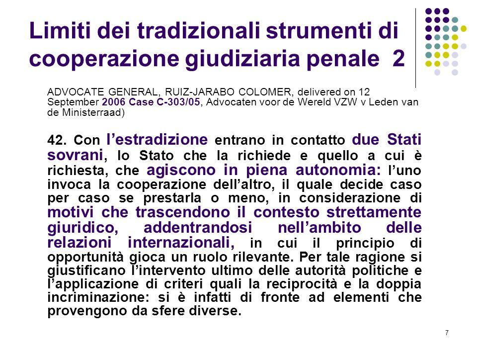 7 Limiti dei tradizionali strumenti di cooperazione giudiziaria penale 2 ADVOCATE GENERAL, RUIZ-JARABO COLOMER, delivered on 12 September 2006 Case C-