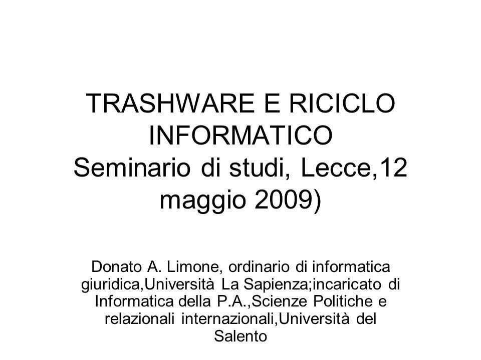 TRASHWARE E RICICLO INFORMATICO Seminario di studi, Lecce,12 maggio 2009) Donato A.