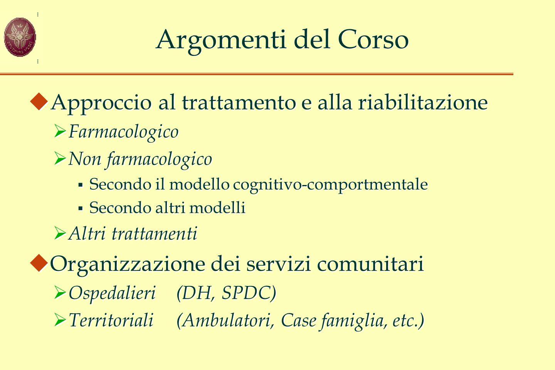 Argomenti del Corso  Approccio al trattamento e alla riabilitazione  Farmacologico  Non farmacologico  Secondo il modello cognitivo-comportmentale