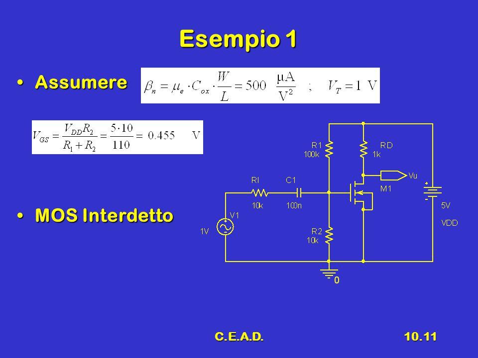 C.E.A.D.10.11 Esempio 1 AssumereAssumere MOS InterdettoMOS Interdetto