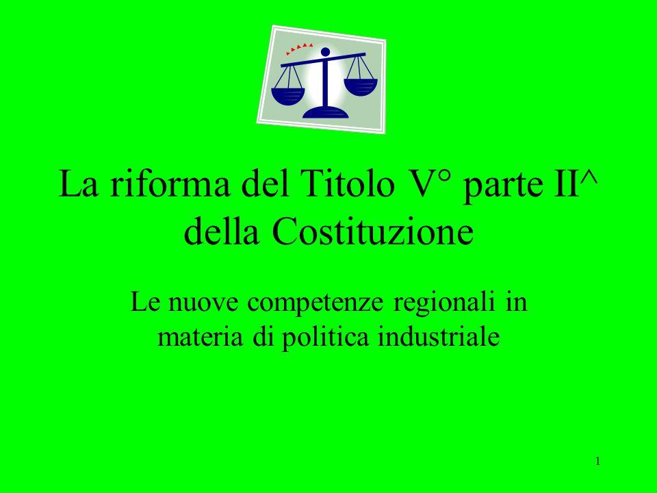 1 La riforma del Titolo V° parte II^ della Costituzione Le nuove competenze regionali in materia di politica industriale