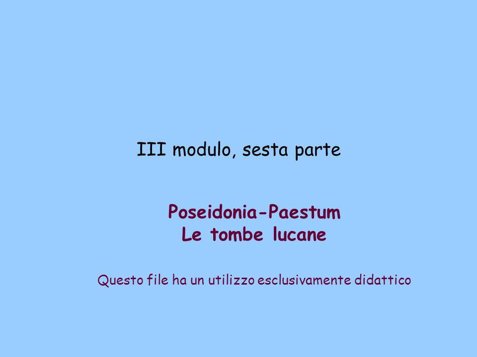 III modulo, sesta parte Poseidonia-Paestum Le tombe lucane Questo file ha un utilizzo esclusivamente didattico