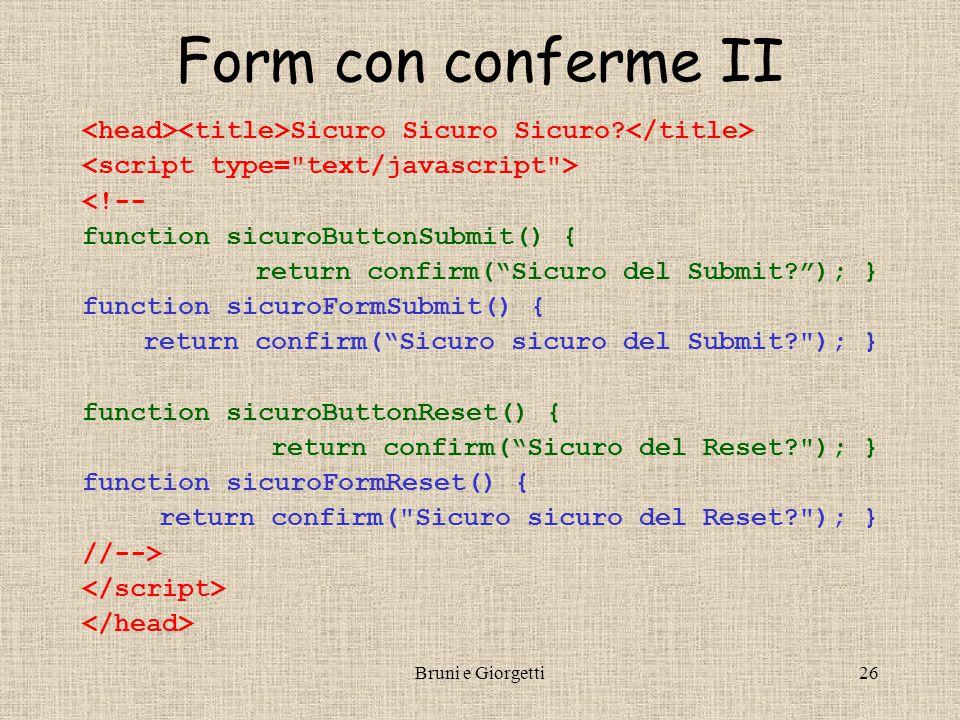"Bruni e Giorgetti25 Form con conferme I <form onsubmit=""return sicuroFormSubmit();"" onreset=""return sicuroFormReset();"" method=""POST"" action=""mailto:b"