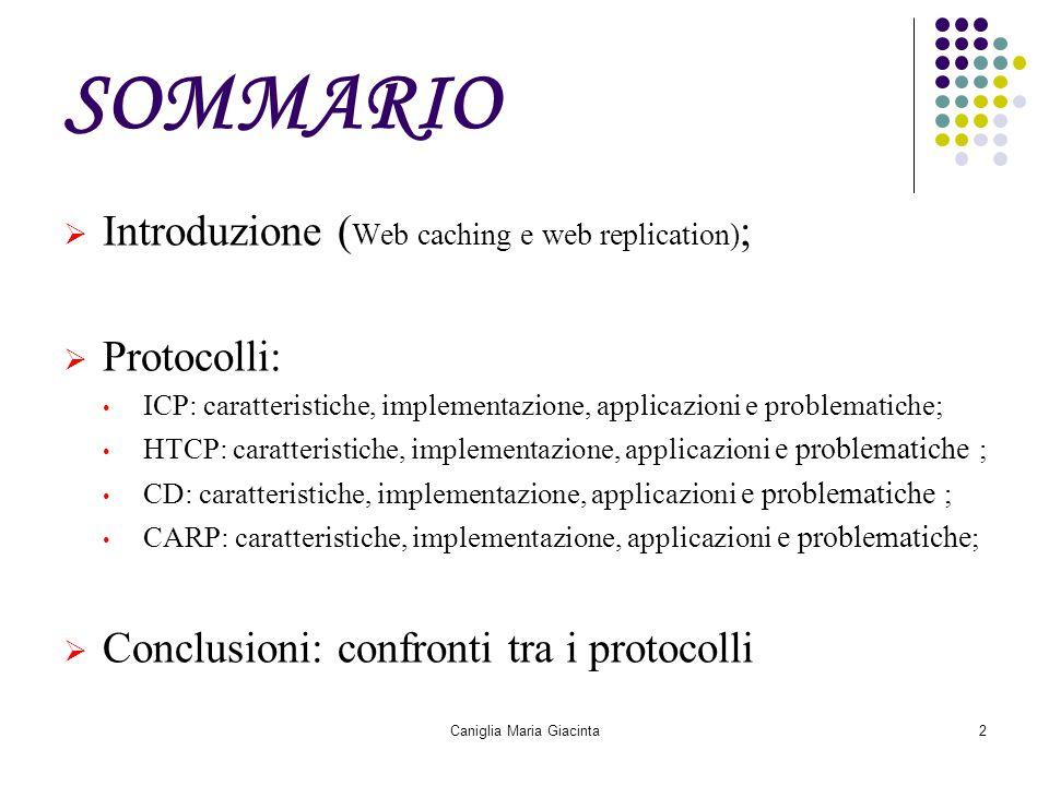 Caniglia Maria Giacinta2 SOMMARIO  Introduzione ( Web caching e web replication) ;  Protocolli: ICP: caratteristiche, implementazione, applicazioni
