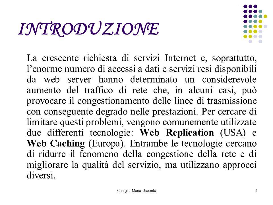 Caniglia Maria Giacinta3 INTRODUZIONE La crescente richiesta di servizi Internet e, soprattutto, l'enorme numero di accessi a dati e servizi resi disp