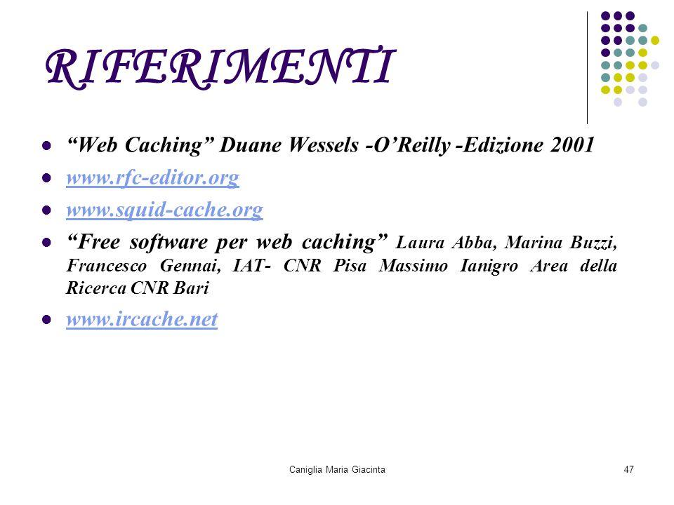 """Caniglia Maria Giacinta47 RIFERIMENTI """"Web Caching"""" Duane Wessels -O'Reilly -Edizione 2001 www.rfc-editor.org www.squid-cache.org """"Free software per w"""