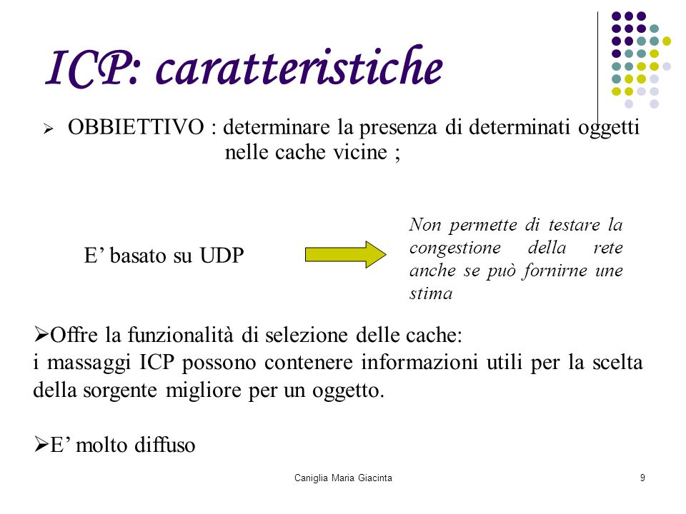 Caniglia Maria Giacinta9 ICP: caratteristiche  OBBIETTIVO : determinare la presenza di determinati oggetti nelle cache vicine ; Non permette di testa