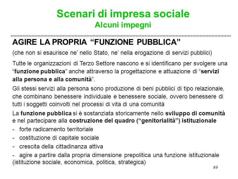 """49 Scenari di impresa sociale Alcuni impegni AGIRE LA PROPRIA """"FUNZIONE PUBBLICA"""" (che non si esaurisce ne' nello Stato, ne' nella erogazione di servi"""