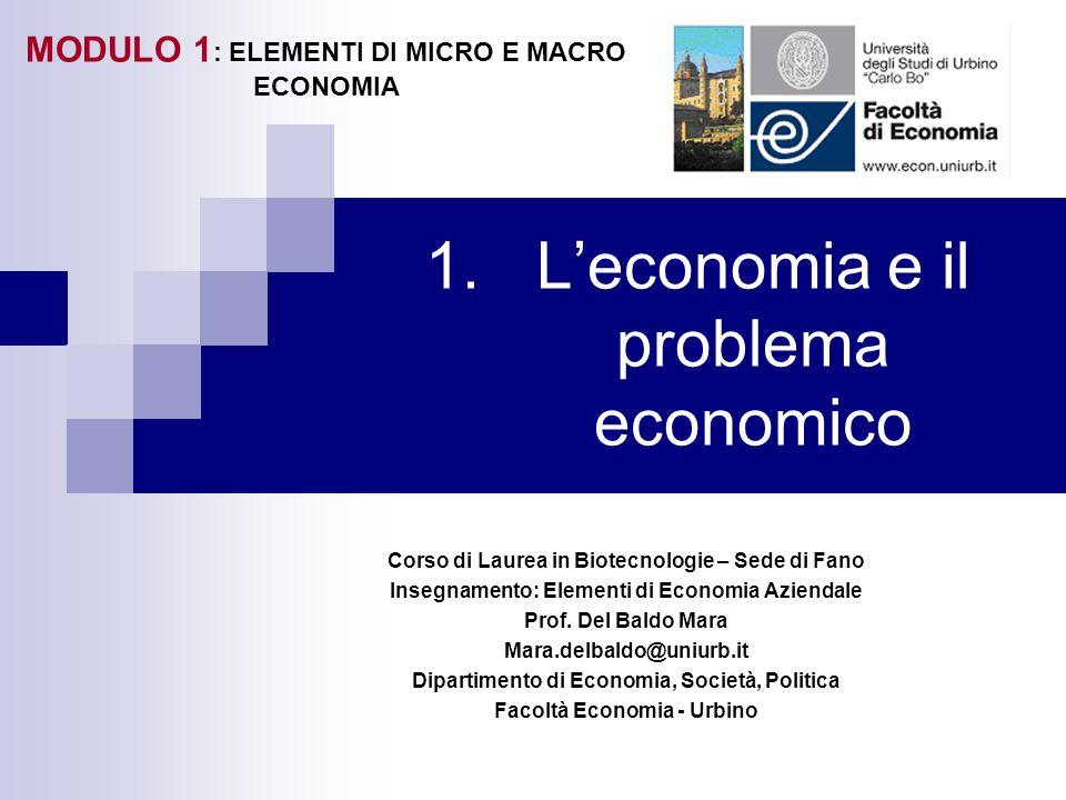 1.L'economia e il problema economico Corso di Laurea in Biotecnologie – Sede di Fano Insegnamento: Elementi di Economia Aziendale Prof.