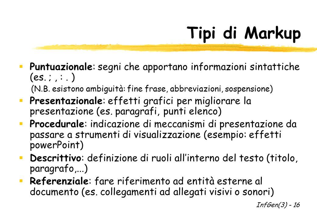 Tipi di Markup  Puntuazionale: segni che apportano informazioni sintattiche (es. ;, :. ) (N.B. esistono ambiguità: fine frase, abbreviazioni, sospens