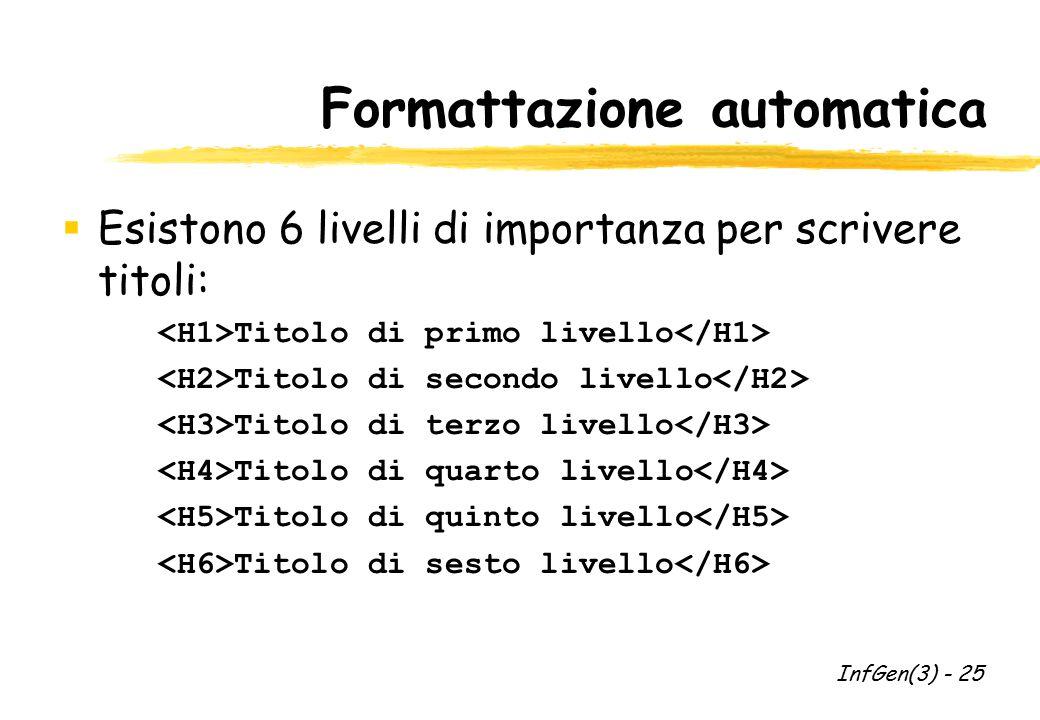 Formattazione automatica  Esistono 6 livelli di importanza per scrivere titoli: Titolo di primo livello Titolo di secondo livello Titolo di terzo liv