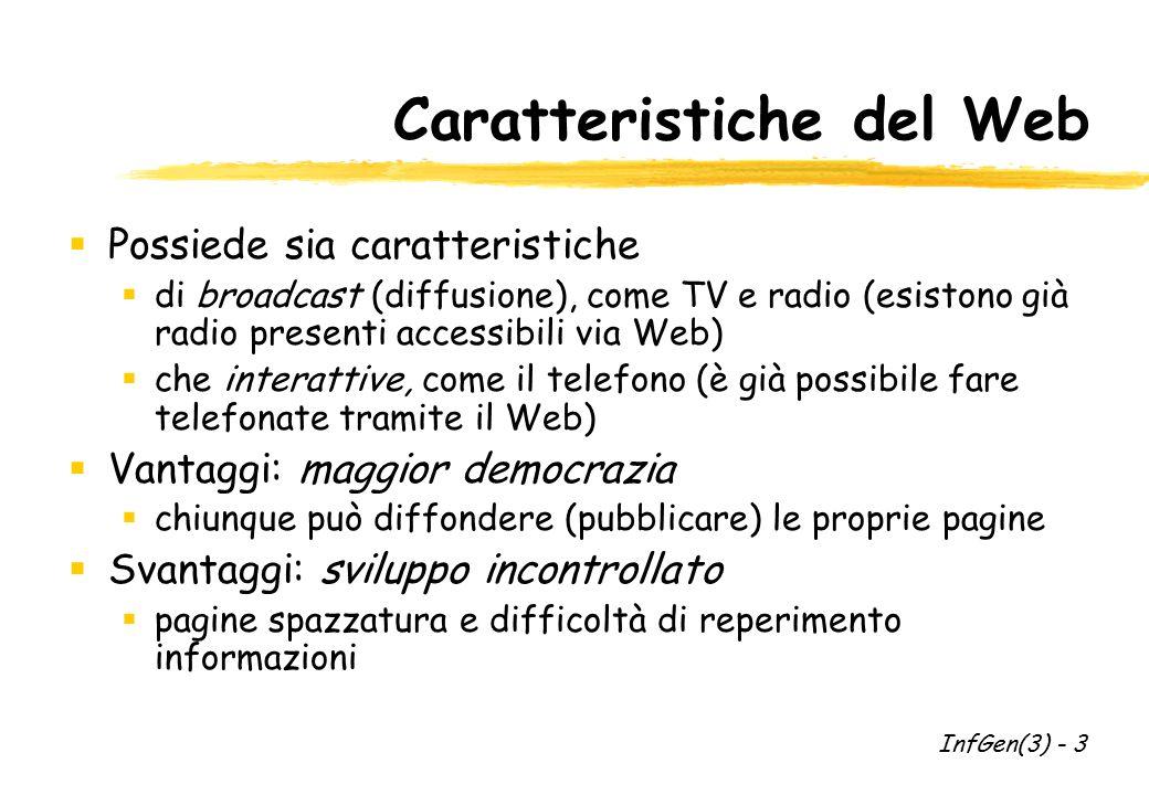 Caratteristiche del Web  Possiede sia caratteristiche  di broadcast (diffusione), come TV e radio (esistono già radio presenti accessibili via Web)