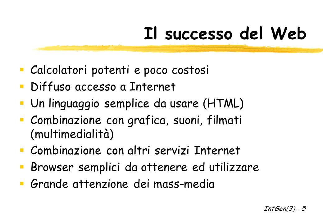 Il successo del Web  Calcolatori potenti e poco costosi  Diffuso accesso a Internet  Un linguaggio semplice da usare (HTML)  Combinazione con graf