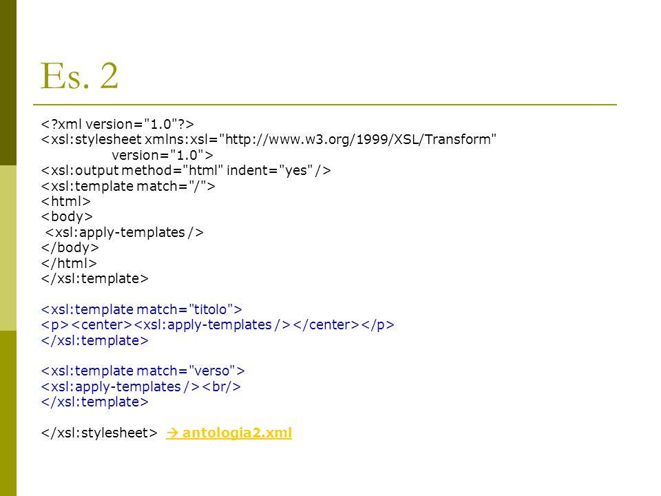 Es. 2 <xsl:stylesheet xmlns:xsl=