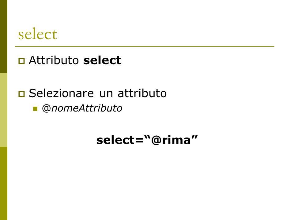 """select  Attributo select  Selezionare un attributo @nomeAttributo select=""""@rima"""""""