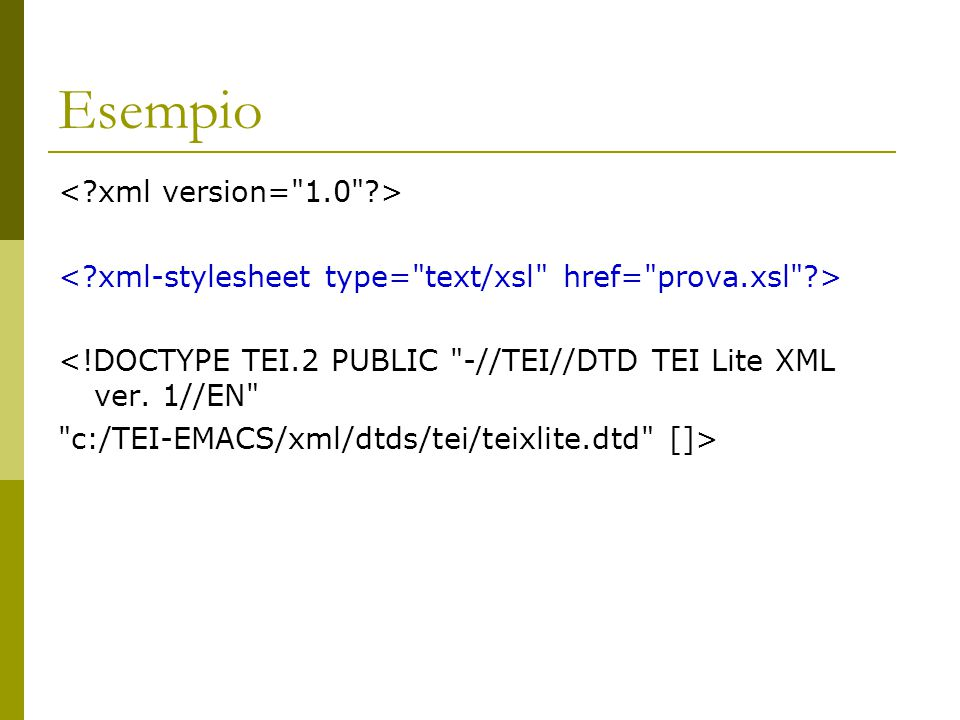 Esempio <!DOCTYPE TEI.2 PUBLIC