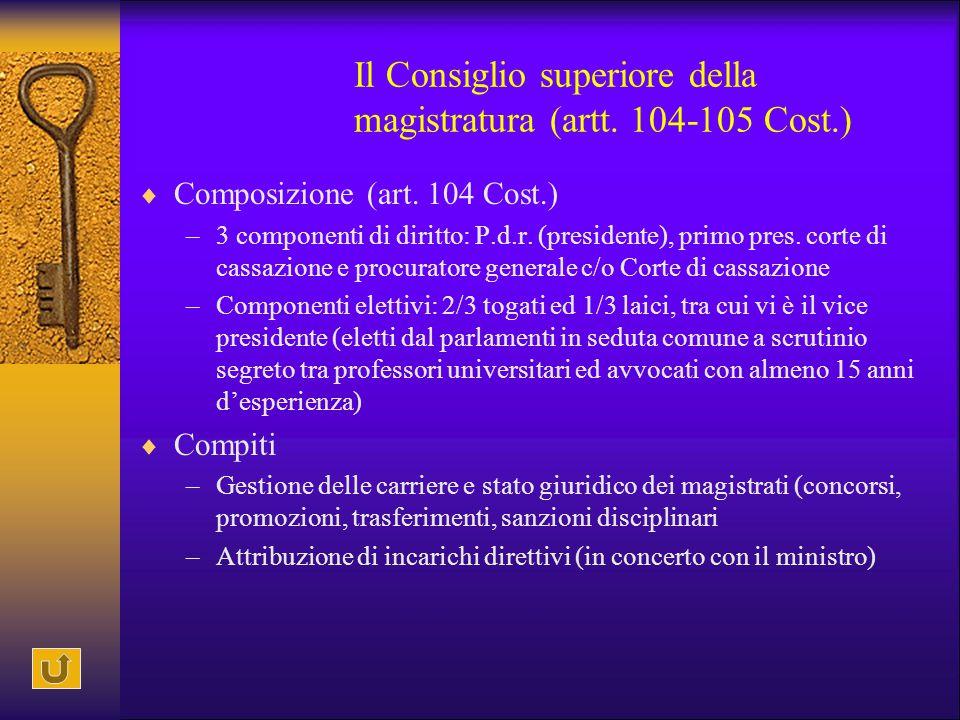 Il Consiglio superiore della magistratura (artt. 104-105 Cost.)  Composizione (art. 104 Cost.) –3 componenti di diritto: P.d.r. (presidente), primo p