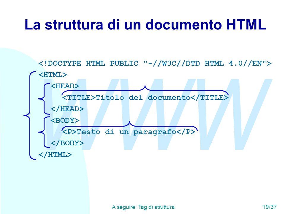 WWW A seguire: Tag di struttura19/37 La struttura di un documento HTML Titolo del documento Testo di un paragrafo