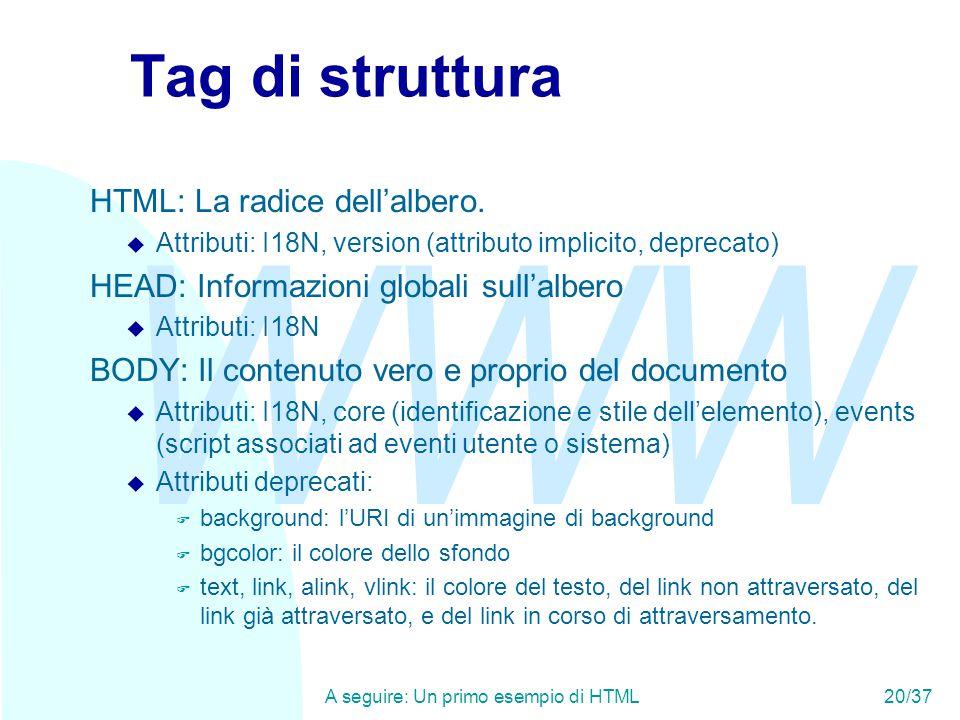 WWW A seguire: Un primo esempio di HTML20/37 Tag di struttura HTML: La radice dell'albero.