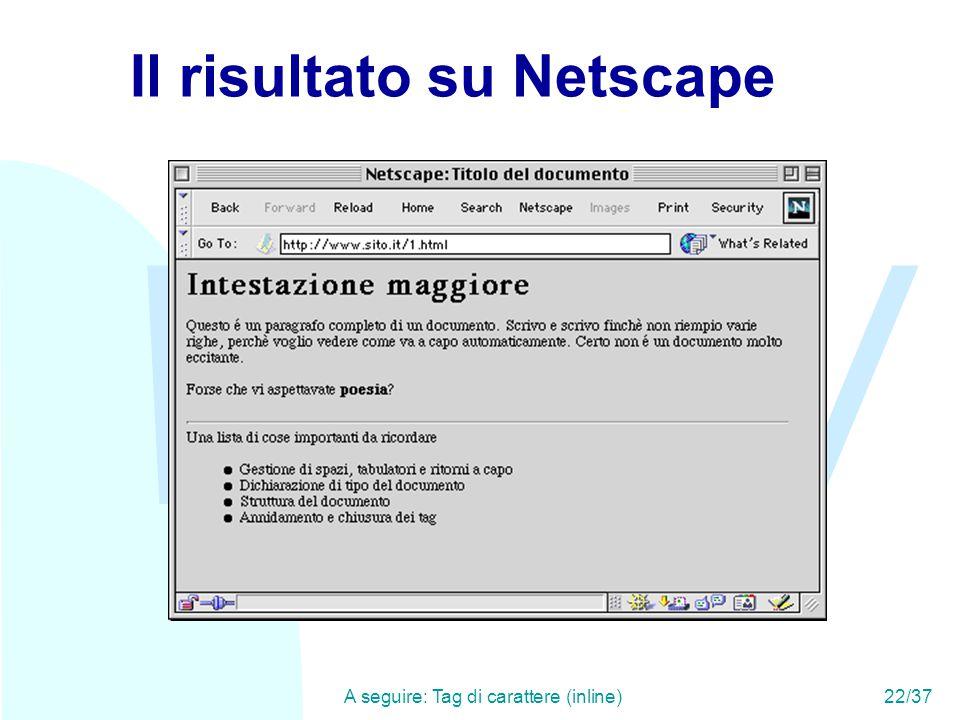 WWW A seguire: Tag di carattere (inline)22/37 Il risultato su Netscape