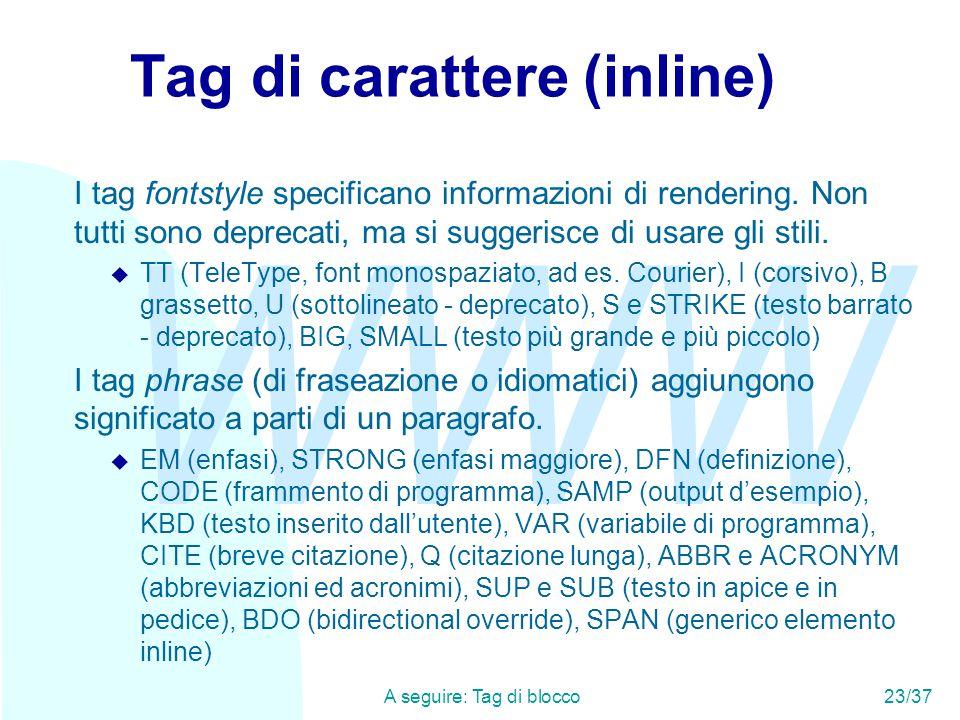 WWW A seguire: Tag di blocco23/37 Tag di carattere (inline) I tag fontstyle specificano informazioni di rendering.