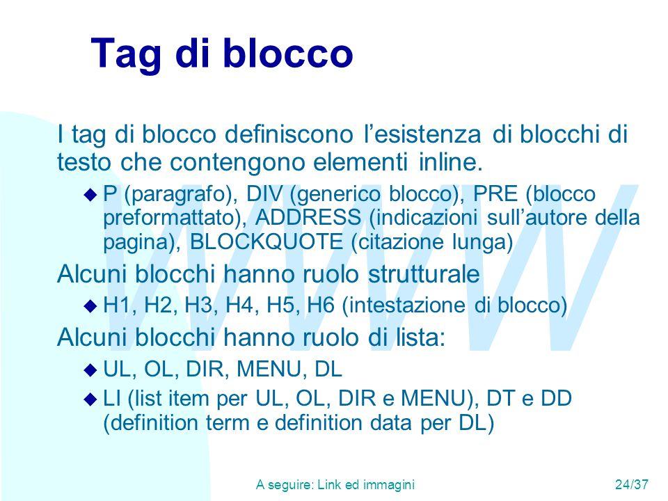 WWW A seguire: Link ed immagini24/37 Tag di blocco I tag di blocco definiscono l'esistenza di blocchi di testo che contengono elementi inline.