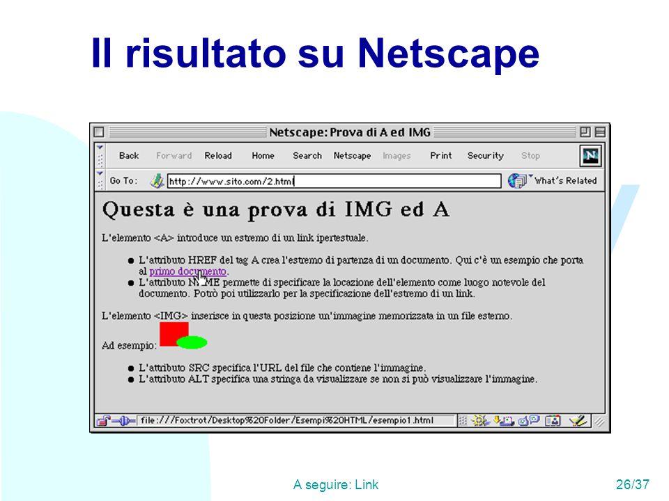 WWW A seguire: Link26/37 Il risultato su Netscape