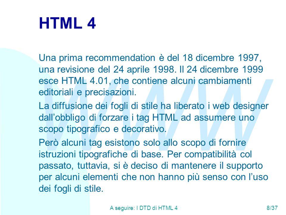 WWW A seguire: I DTD di HTML 48/37 HTML 4 Una prima recommendation è del 18 dicembre 1997, una revisione del 24 aprile 1998.
