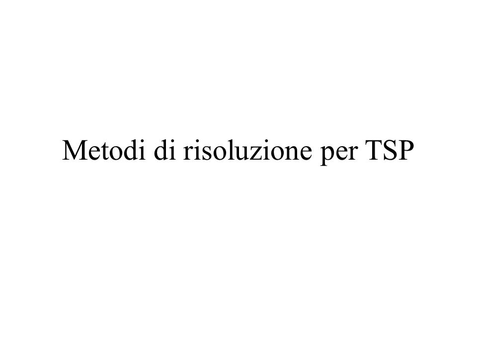 Metodi di risoluzione per TSP