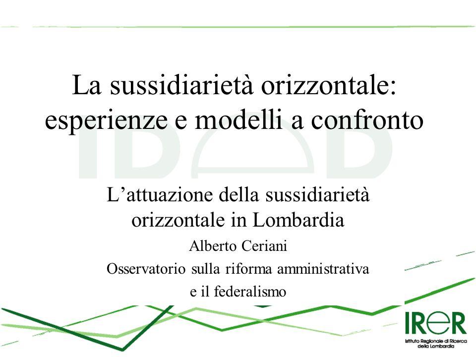 La sussidiarietà orizzontale: esperienze e modelli a confronto L'attuazione della sussidiarietà orizzontale in Lombardia Alberto Ceriani Osservatorio sulla riforma amministrativa e il federalismo