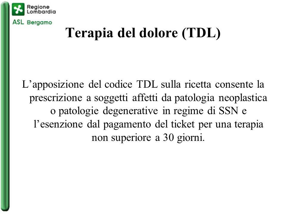Terapia del dolore (TDL) L'apposizione del codice TDL sulla ricetta consente la prescrizione a soggetti affetti da patologia neoplastica o patologie degenerative in regime di SSN e l'esenzione dal pagamento del ticket per una terapia non superiore a 30 giorni.