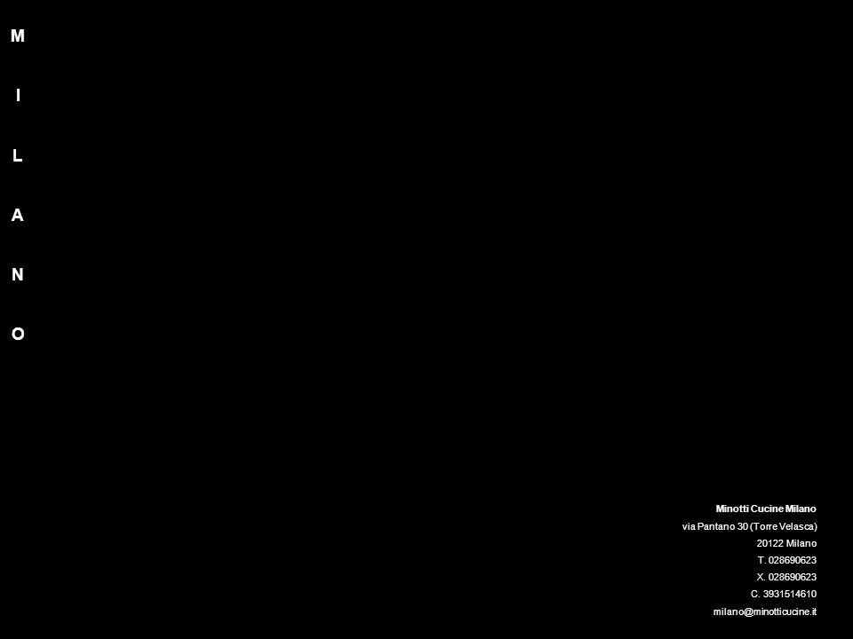 Minotti Cucine Milano via Pantano 30 (Torre Velasca) 20122 Milano T. 028690623 X. 028690623 C. 3931514610 milano@minotticucine.it MILANOMILANO