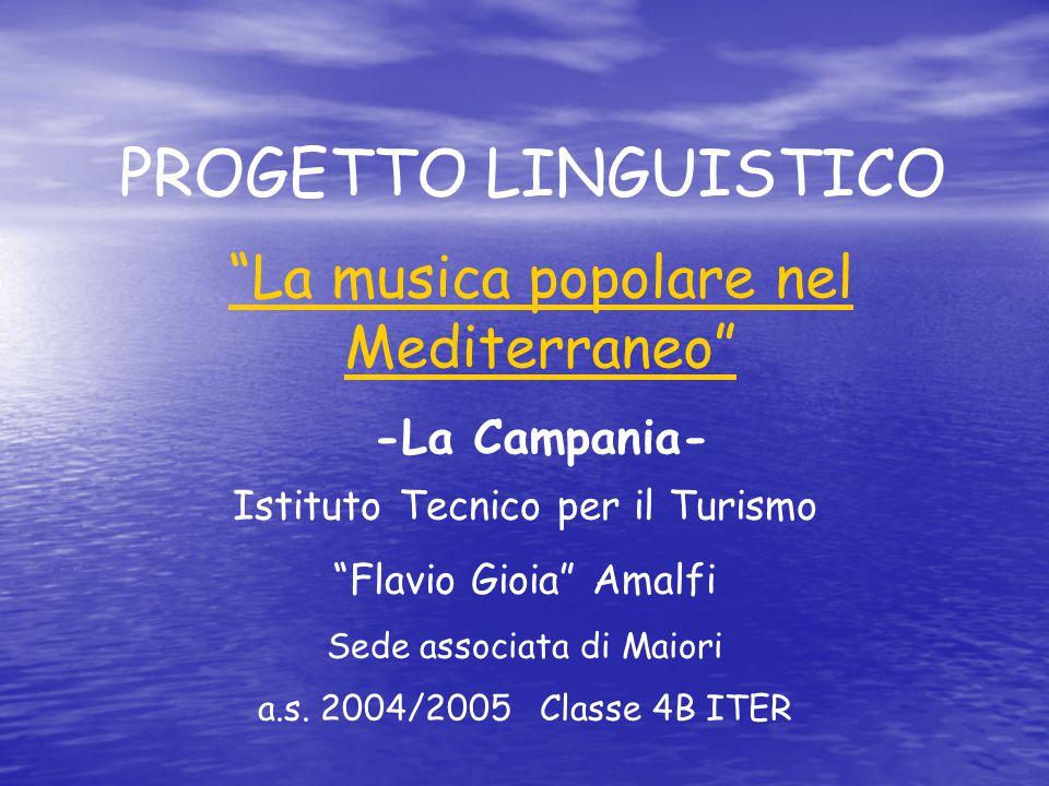 PROGETTO LINGUISTICO La musica popolare nel Mediterraneo -La Campania- Istituto Tecnico per il Turismo Flavio Gioia Amalfi Sede associata di Maiori a.s.