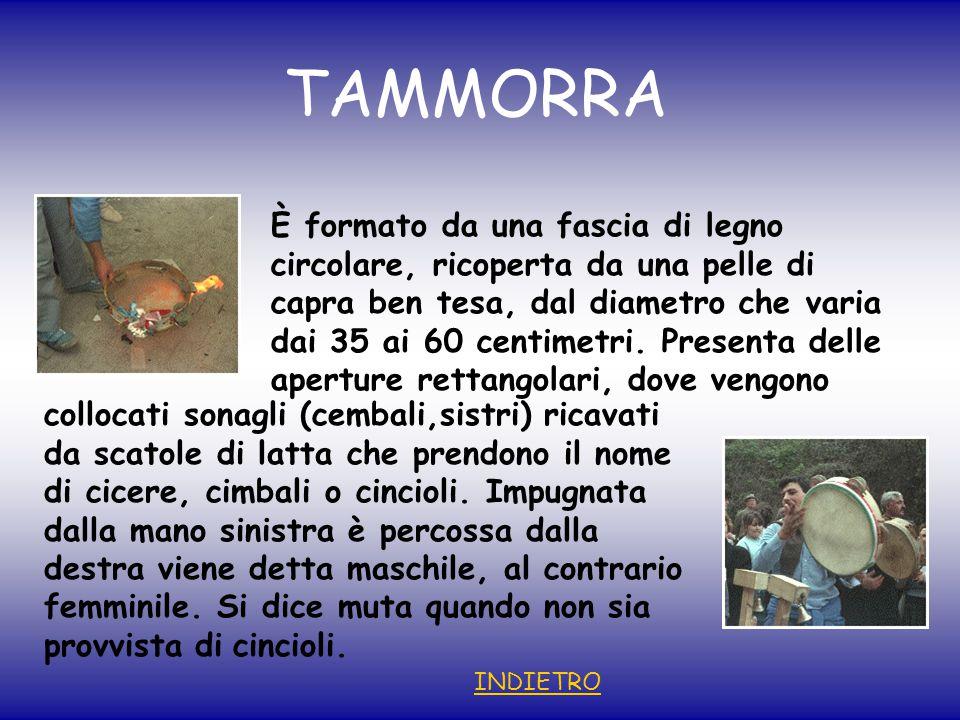 TAMMORRA È formato da una fascia di legno circolare, ricoperta da una pelle di capra ben tesa, dal diametro che varia dai 35 ai 60 centimetri.