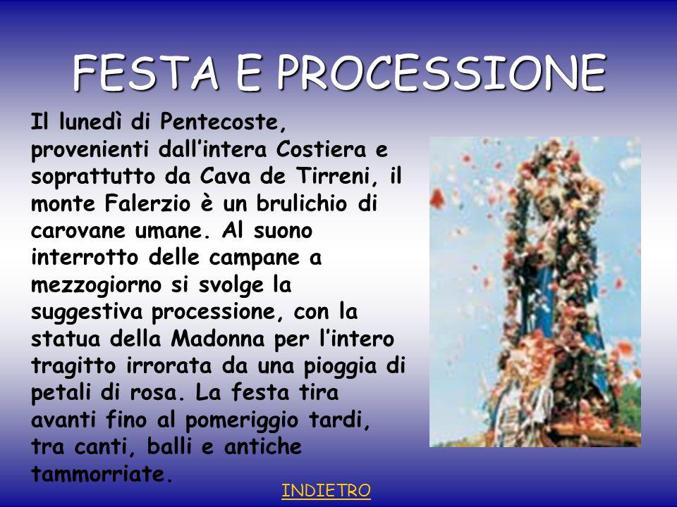 FESTA E PROCESSIONE Il lunedì di Pentecoste, provenienti dall'intera Costiera e soprattutto da Cava de Tirreni, il monte Falerzio è un brulichio di carovane umane.