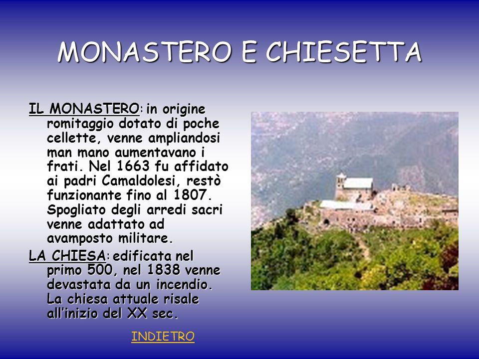 MONASTERO E CHIESETTA IL MONASTERO: in origine romitaggio dotato di poche cellette, venne ampliandosi man mano aumentavano i frati.