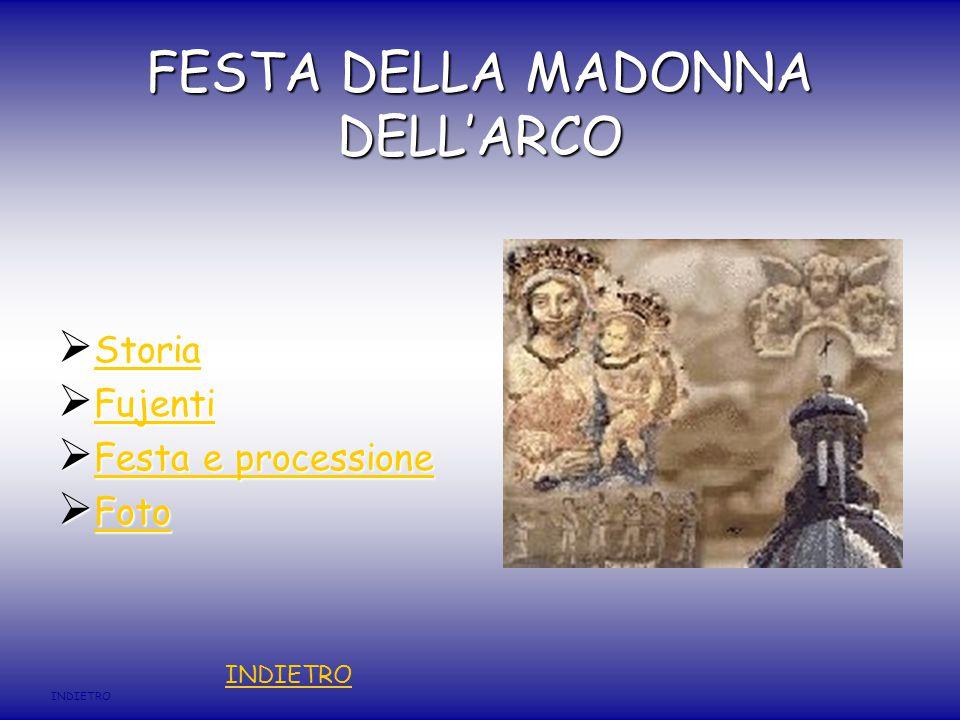 FESTA DELLA MADONNA DELL'ARCO  Storia Storia  Fujenti Fujenti  Festa e processione Festa e processione Festa e processione  Foto Foto INDIETRO