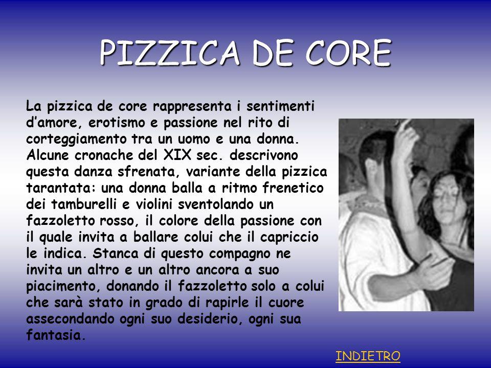 PIZZICA DE CORE La pizzica de core rappresenta i sentimenti d'amore, erotismo e passione nel rito di corteggiamento tra un uomo e una donna.