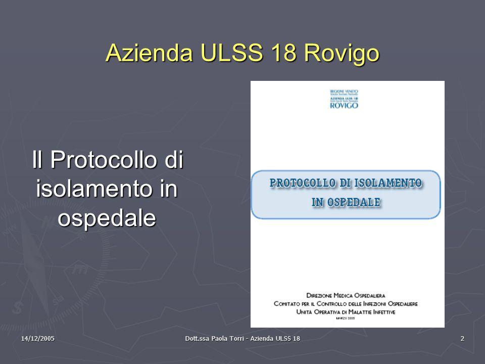 14/12/2005 Dott.ssa Paola Torri - Azienda ULSS 18 2 Azienda ULSS 18 Rovigo Il Protocollo di isolamento in ospedale