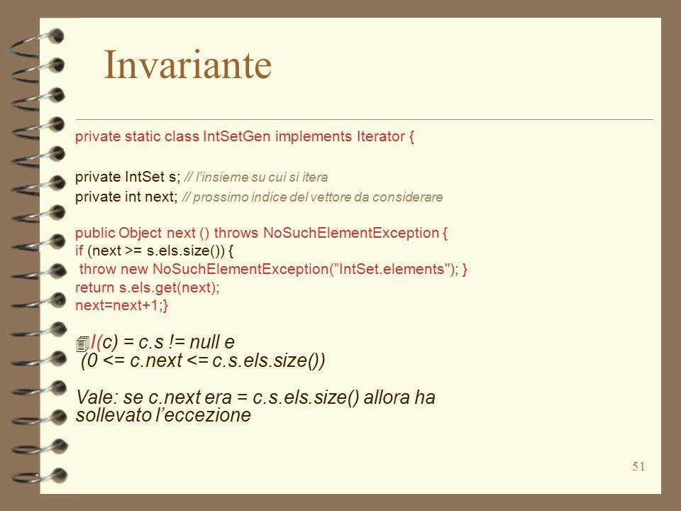 51 private static class IntSetGen implements Iterator { private IntSet s; // l'insieme su cui si itera private int next; // prossimo indice del vettor