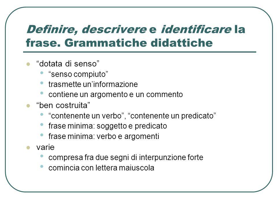 """Definire, descrivere e identificare la frase. Grammatiche didattiche """"dotata di senso"""" """"senso compiuto"""" trasmette un'informazione contiene un argoment"""
