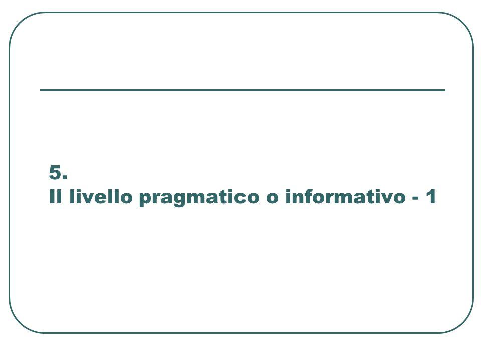 5. Il livello pragmatico o informativo - 1