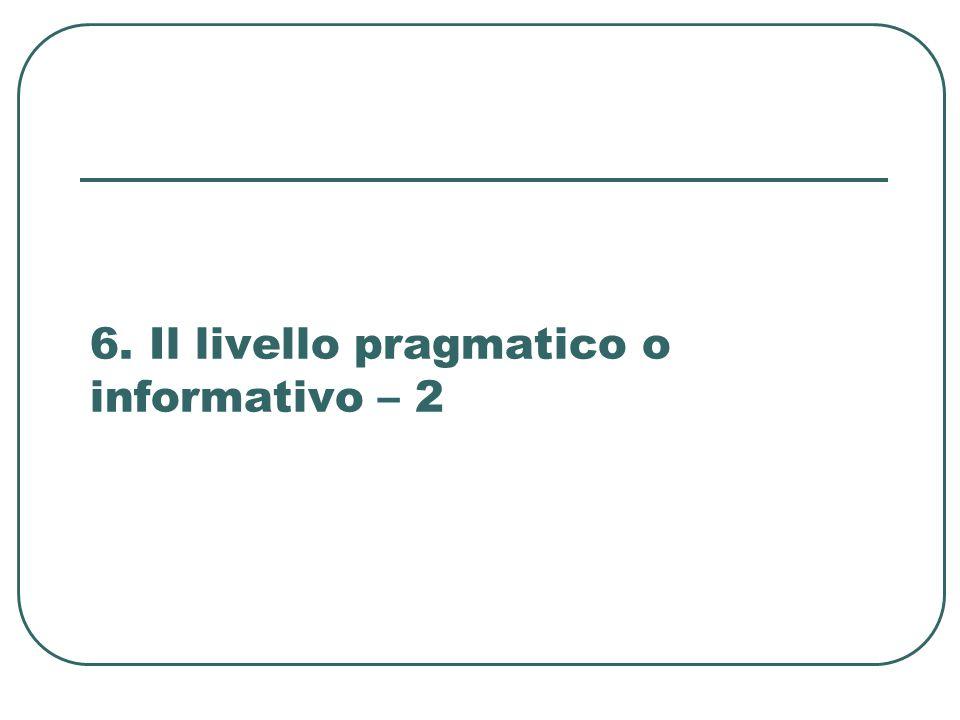 6. Il livello pragmatico o informativo – 2