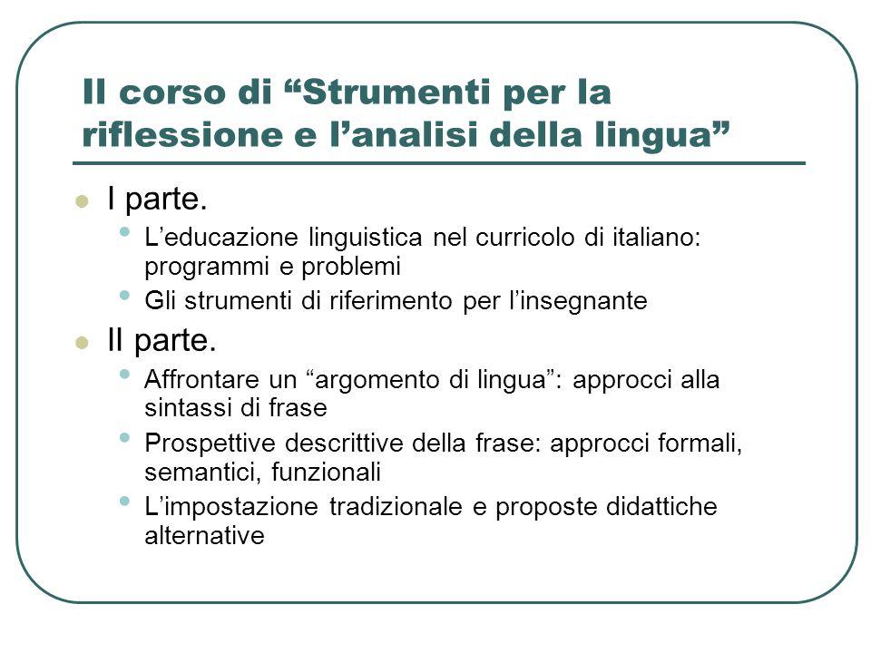 """Il corso di """"Strumenti per la riflessione e l'analisi della lingua"""" I parte. L'educazione linguistica nel curricolo di italiano: programmi e problemi"""